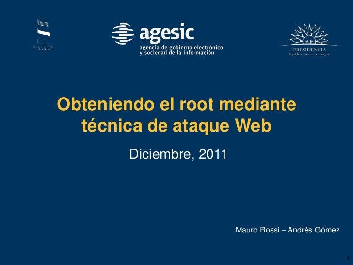 Obteniendo el root mediante  técnica de ataque Web        Diciembre, 2011                          Mauro Rossi – Andrés Gó...