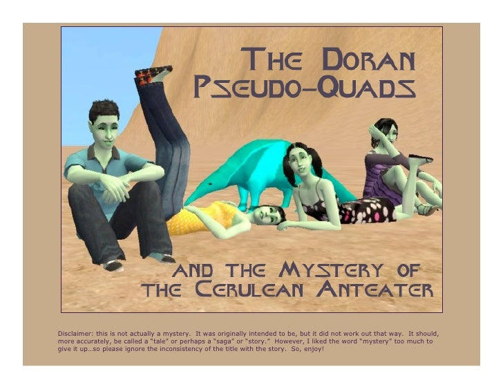 The Doran Pseudo-Quads and the Mystery of the Cerulean Anteater