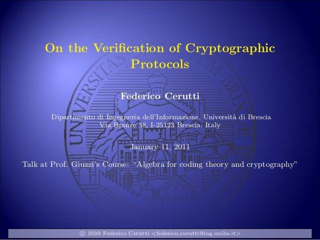 On the Verification of CryptographicProtocolsFederico CeruttiDipartimento di Ingegneria dell'Informazione, Universit`a di B...