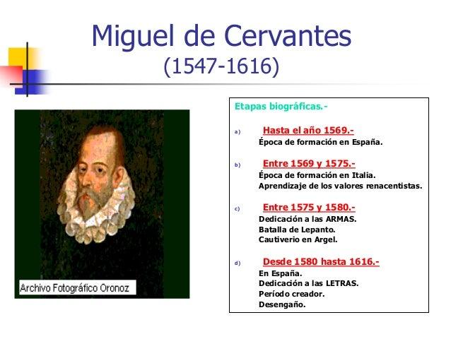 Miguel de Cervantes (1547-1616) Etapas biográficas.- a) Hasta el año 1569.- Época de formación en España. b) Entre 1569 y ...
