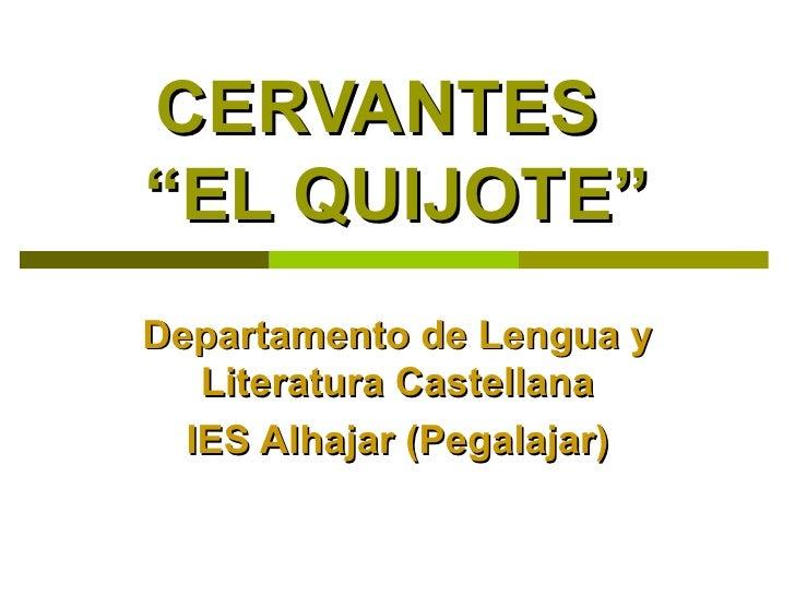 "CERVANTES  ""EL QUIJOTE"" Departamento de Lengua y Literatura Castellana IES Alhajar (Pegalajar)"
