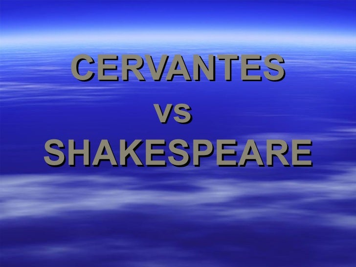 CERVANTES    vsSHAKESPEARE