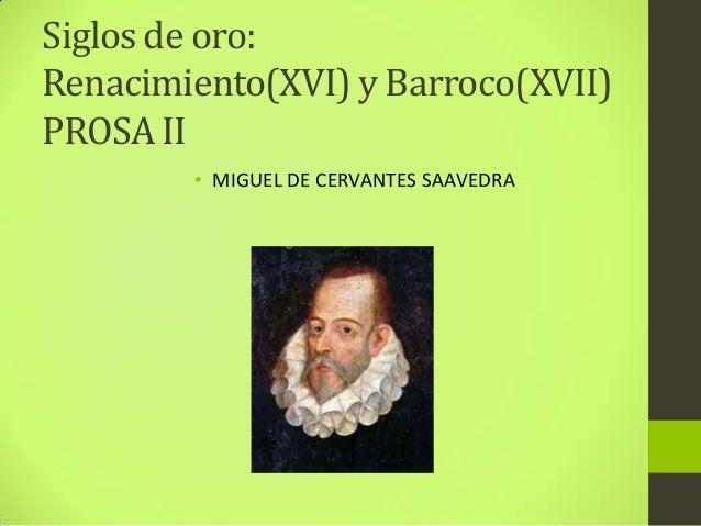 Siglos de oro: Renacimiento(XVI) y Barroco(XVII) PROSA II • MIGUEL DE CERVANTES SAAVEDRA