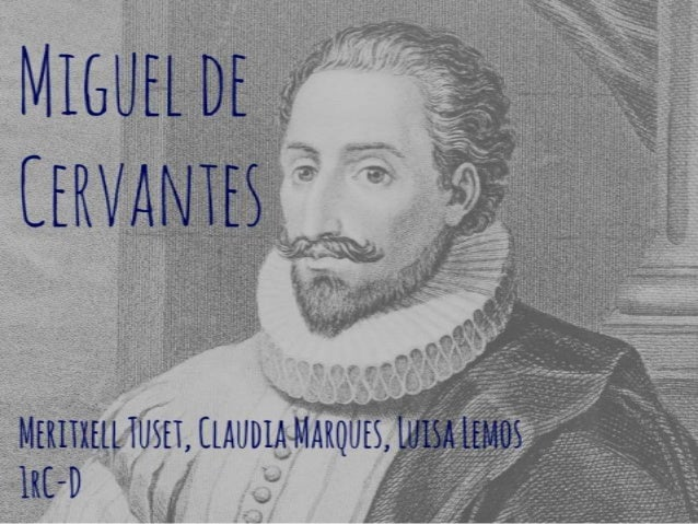 a brief biography of miguel de cervantes a writer from the renaissance Perhaps because cervantes was, in many respects, a writer for modern times,  biography, and letters dedicated to other sisters and friends, religious sisters and  in a short period that coincided with the literary maturation of miguel de cervantes, women were an increasingly important force as consumers and pro.