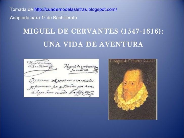 MIGUEL DE CERVANTES (1547-1616): UNA VIDA DE AVENTURA Tomada de  http://cuadernodelasletras.blogspot.com/ Adaptada para 1º...
