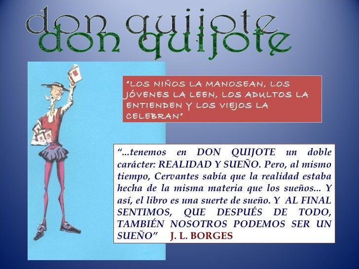 """don quijote """" LOS NIÑOS LA MANOSEAN, LOS JÓVENES LA LEEN, LOS ADULTOS LA ENTIENDEN Y LOS VIEJOS LA CELEBRAN"""" """" ...tenemos ..."""