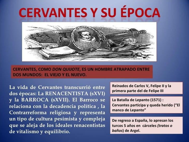 CERVANTES, COMO  DON QUIJOTE , ES UN HOMBRE ATRAPADO ENTRE DOS MUNDOS:  EL VIEJO Y EL NUEVO. La vida de Cervantes transcur...