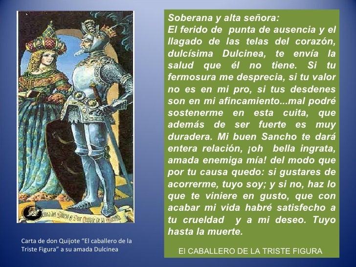 Soberana y alta señora: El ferido de  punta de ausencia y el llagado de las telas del corazón, dulcísima Dulcinea, te enví...