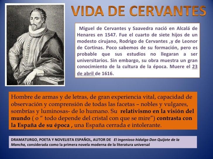 Miguel de Cervantes y Saavedra nació en Alcalá de Henares en 1547. Fue el cuarto de siete hijos de un modesto cirujano, Ro...