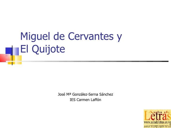 Miguel de Cervantes y El Quijote José Mª González-Serna Sánchez IES Carmen Laffón