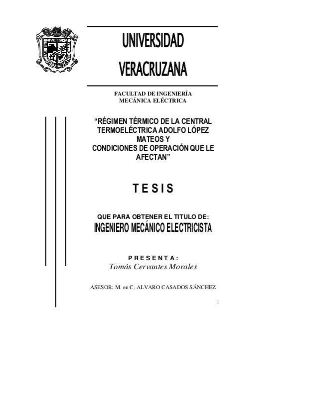 """1 UNIVERSIDAD VERACRUZANA FACULTAD DE INGENIERÍA MECÁNICA ELÉCTRICA """"RÉGIMEN TÉRMICO DE LA CENTRAL TERMOELÉCTRICA ADOLFO L..."""