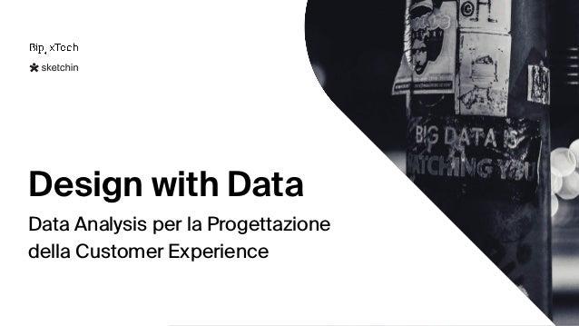 Design with Data Data Analysis per la Progettazione  della Customer Experience