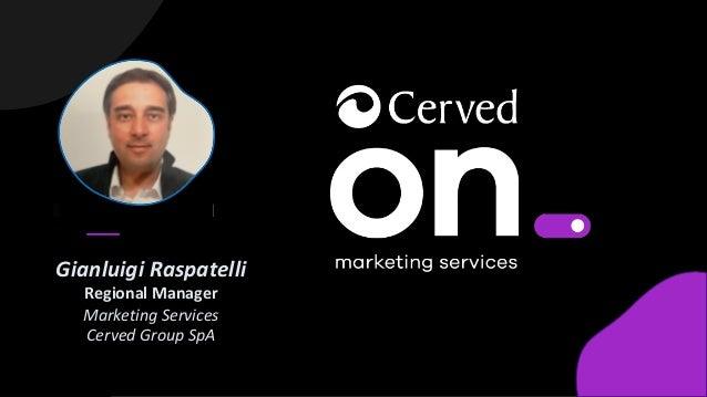 1 Gianluigi Raspatelli Regional Manager Marketing Services Cerved Group SpA