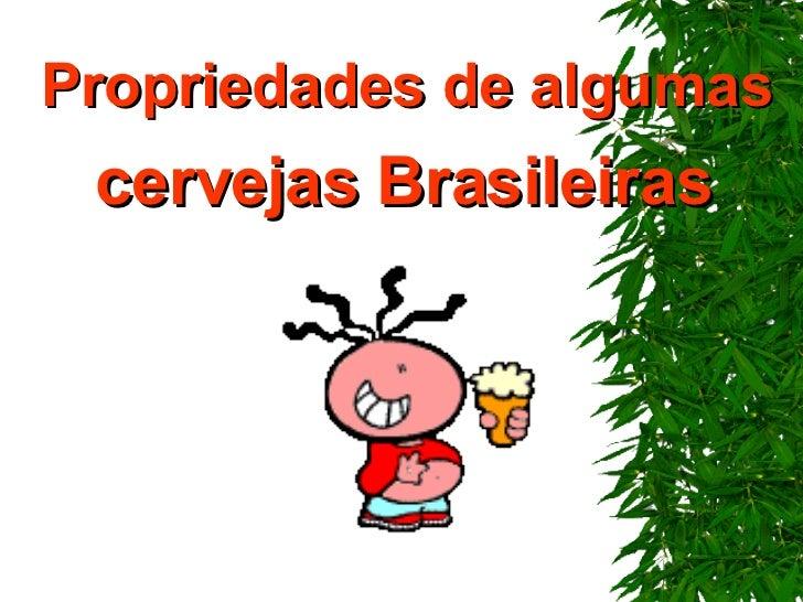 Propriedades de algumas  cervejas Brasileiras