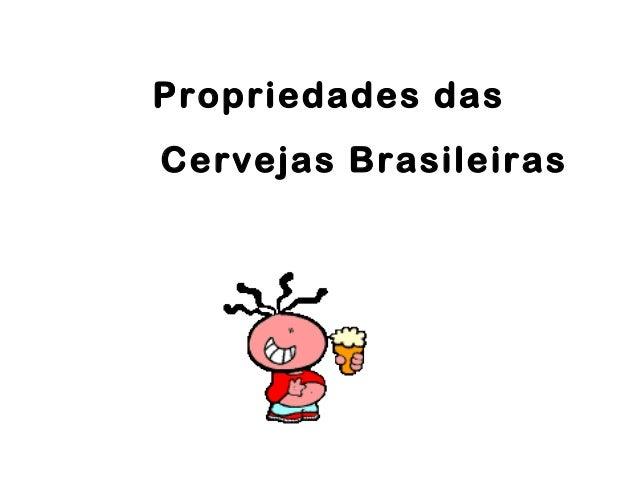 Propriedades dasCervejas Brasileiras