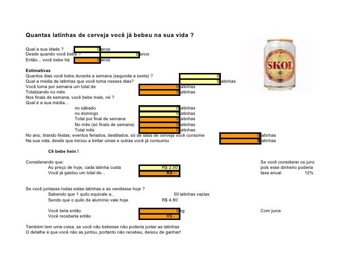 Quantas latinhas de cerveja você já bebeu na sua vida ?  Qual a sua idade ?                 0 anos Desde quando você bebe ...
