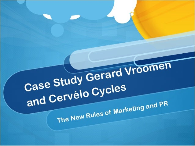 Case Study Gerard Vroomen and Cervélo Cycles The New Rules of Marketing and PR