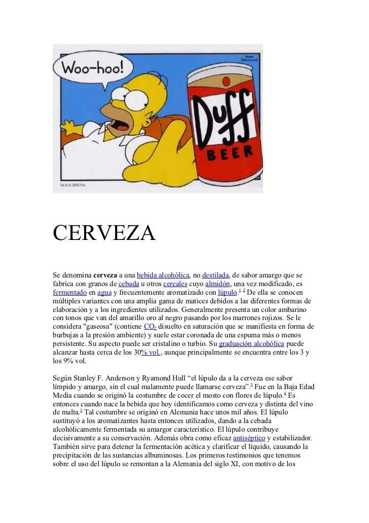 CERVEZASe denomina cerveza a una bebida alcohólica, no destilada, de sabor amargo que sefabrica con granos de cebada u otr...