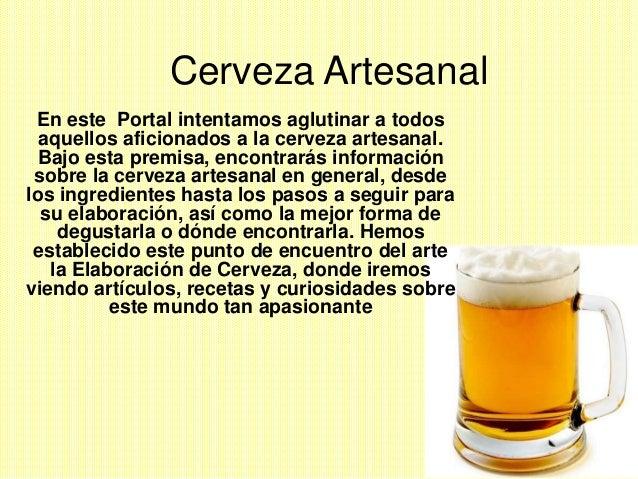 Cerveza Artesanal En este Portal intentamos aglutinar a todos aquellos aficionados a la cerveza artesanal. Bajo esta premi...