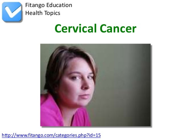 Fitango Education          Health Topics                      Cervical Cancerhttp://www.fitango.com/categories.php?id=15