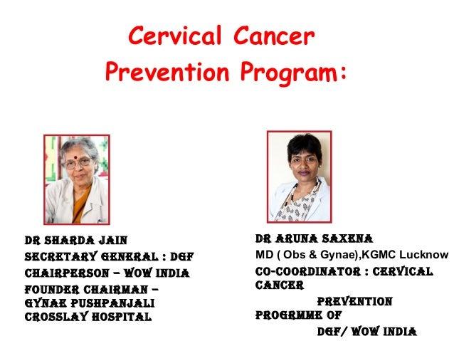 Cervical Cancer Prevention Program:  DR SHARDA JAiN SECREtARy gENERAl : Dgf CHAiRpERSoN – WoW iNDiA foUNDER CHAiRmAN – gyN...