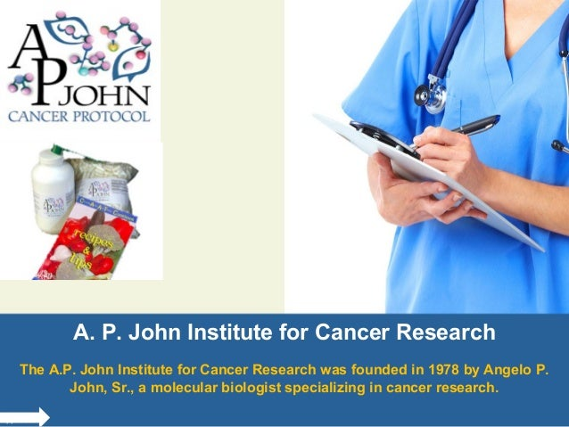 A. P. John Institute for Cancer Research The A.P. John Institute for Cancer Research was founded in 1978 by Angelo P. John...