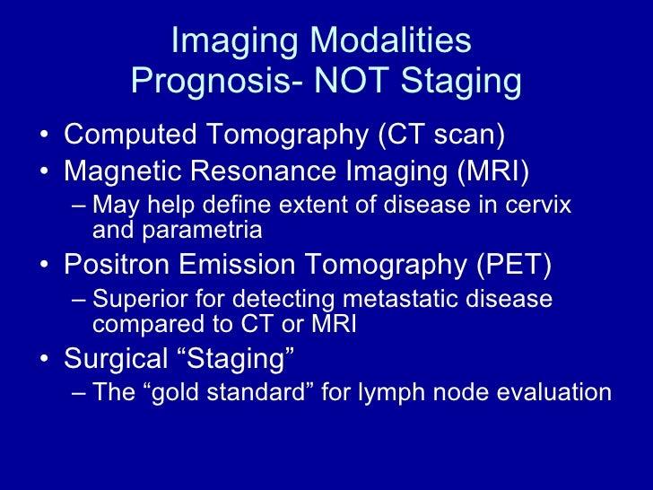 Imaging Modalities  Prognosis- NOT Staging <ul><li>Computed Tomography (CT scan) </li></ul><ul><li>Magnetic Resonance Imag...