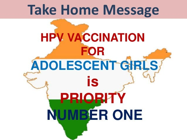 Take Home Message HPV VACCINATION FOR ADOLESCENT GIRLS is PRIORITY NUMBER ONE