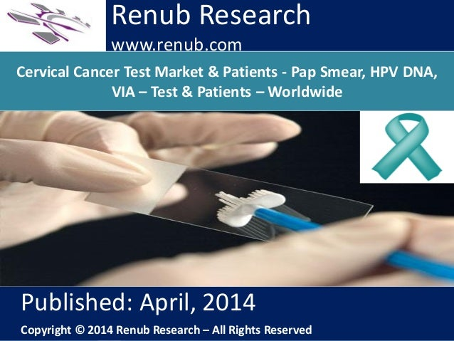 Renub Research www.renub.com Cervical Cancer Test Market & Patients - Pap Smear, HPV DNA, VIA – Test & Patients – Worldwid...