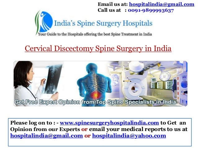 Email us at: hospitalindia@gmail.com Call us at : 0091-9899993637  Cervical Discectomy Spine Surgery in India  Please log ...