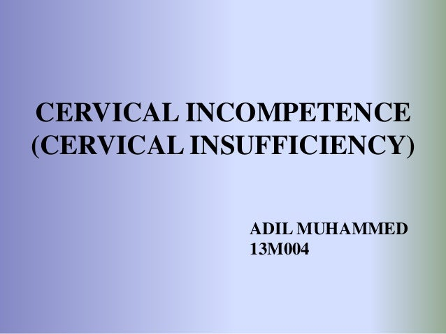 CERVICAL INCOMPETENCE (CERVICAL INSUFFICIENCY) ADIL MUHAMMED 13M004