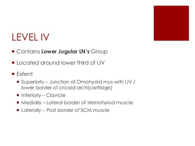 LEVEL VI  Contains LN's of Anterior compartment of the neck  They surround the midline visceral structures of the neck ...