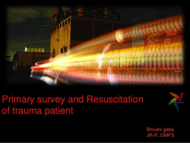 Primary survey and Resuscitation of trauma patient Shivani gaba JR-III ,OMFS