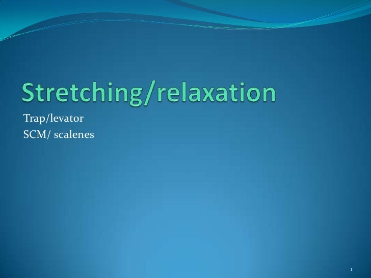 Stretching/relaxation<br />Trap/levator<br />SCM/ scalenes<br />1<br />