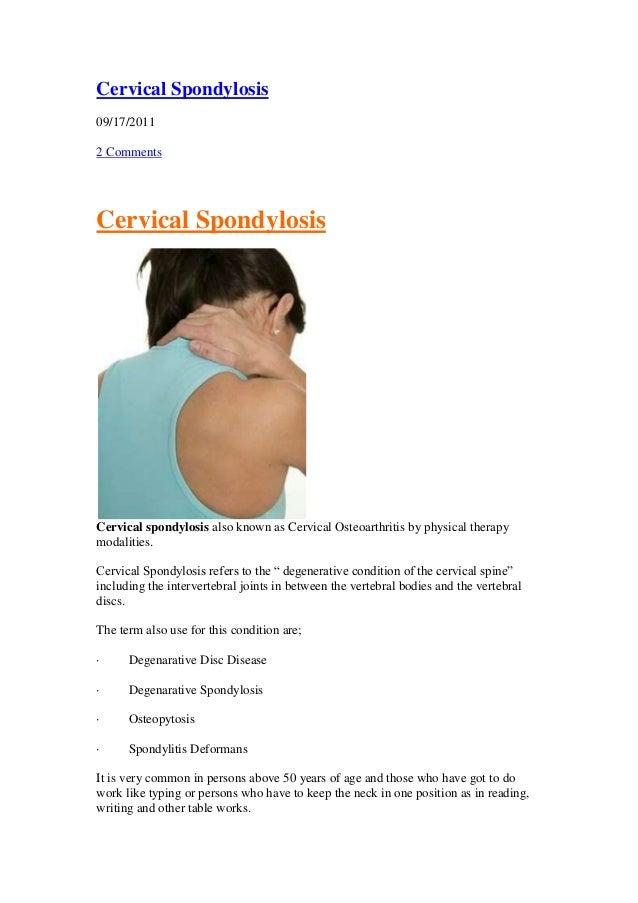 Cervical Spondylosis 09/17/2011 2 Comments Cervical Spondylosis Cervical spondylosis also known as Cervical Osteoarthritis...