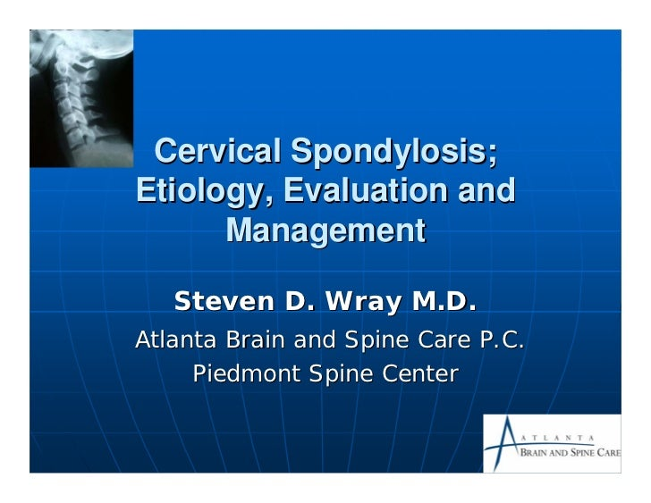 Cervical Spondylosis;Etiology, Evaluation and      Management   Steven D. Wray M.D.Atlanta Brain and Spine Care P.C.     P...