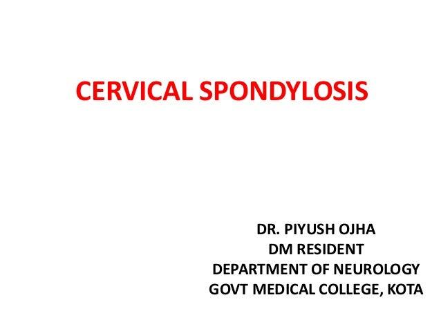 CERVICAL SPONDYLOSIS DR. PIYUSH OJHA DM RESIDENT DEPARTMENT OF NEUROLOGY GOVT MEDICAL COLLEGE, KOTA