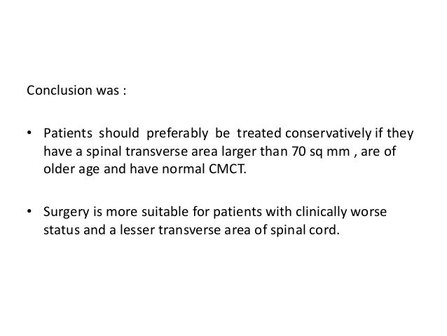 • When compared to anterior approaches, posterior procedures offer advantage for the treatment of CSM :- – Enables direct v...