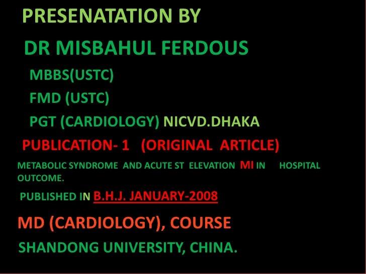 PRESENATATION BY DR MISBAHUL FERDOUS  MBBS(USTC)  FMD (USTC)  PGT (CARDIOLOGY) NICVD.DHAKA PUBLICATION- 1 (ORIGINAL ARTICL...