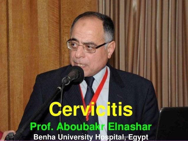 Cervicitis Prof. Aboubakr Elnashar Benha University Hospital, Egyptnashar