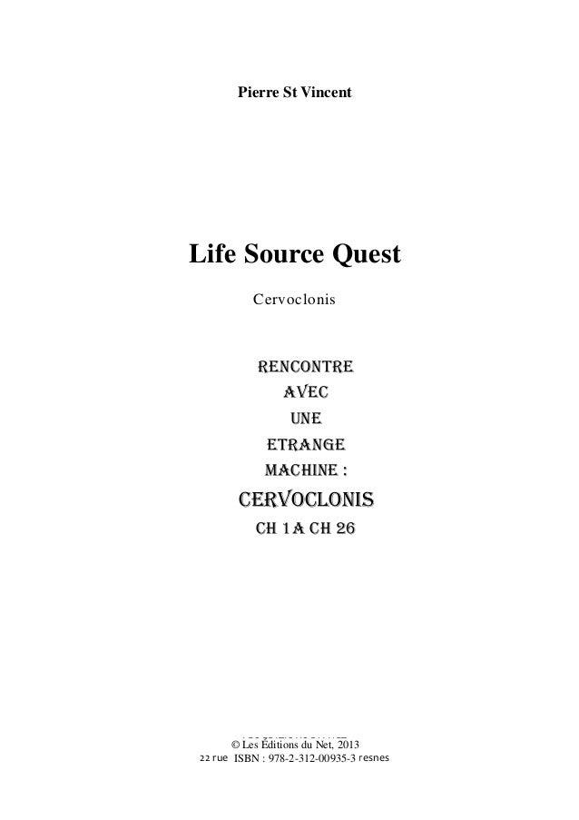 Pierre St Vincent Life Source Quest Cervoclonis RENCONTRE AVEC UNE ETRANGE MACHINE : CERVOCLONIS CH 1A CH 26 LES EDITIONS ...