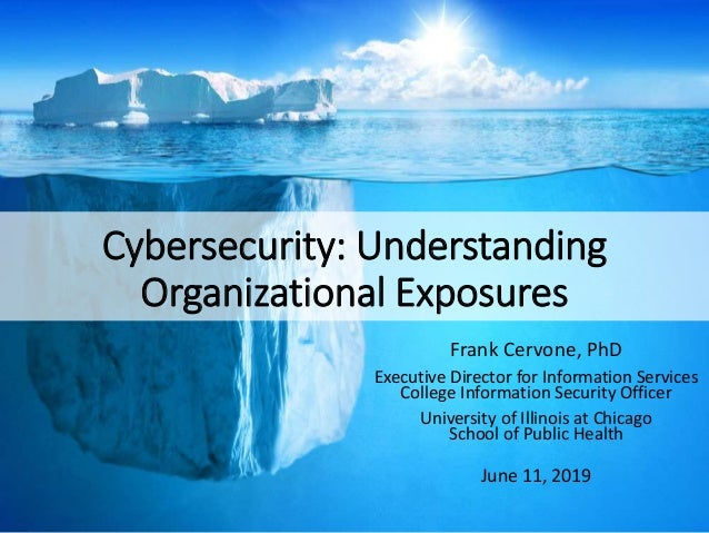 Cybersecurity: Understanding Organizational Exposures Frank Cervone, PhD Executive Director for Information Services Colle...