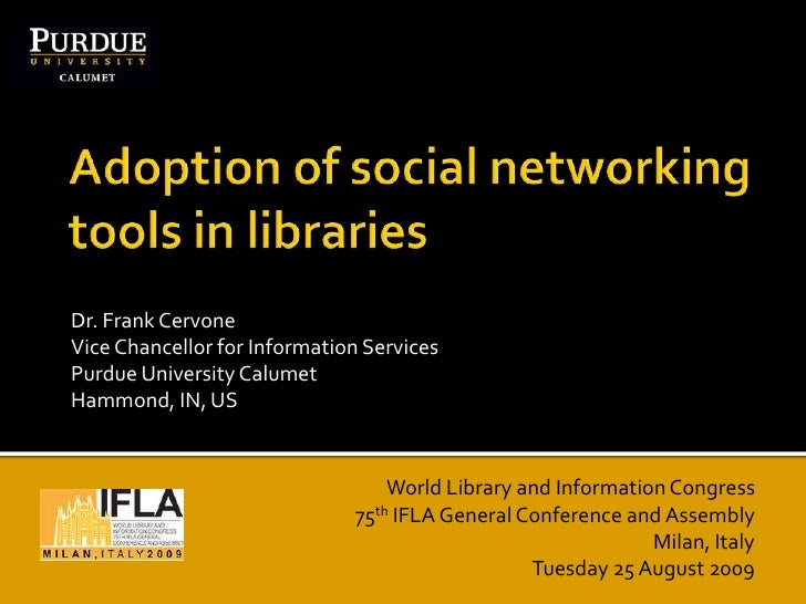 Adoption of social networking tools in libraries<br />Dr. Frank CervoneVice Chancellor for Information ServicesPurdue Univ...