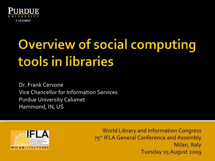 Dr. Frank Cervone Vice Chancellor for Information Services Purdue University Calumet Hammond, IN, US World Library and Inf...
