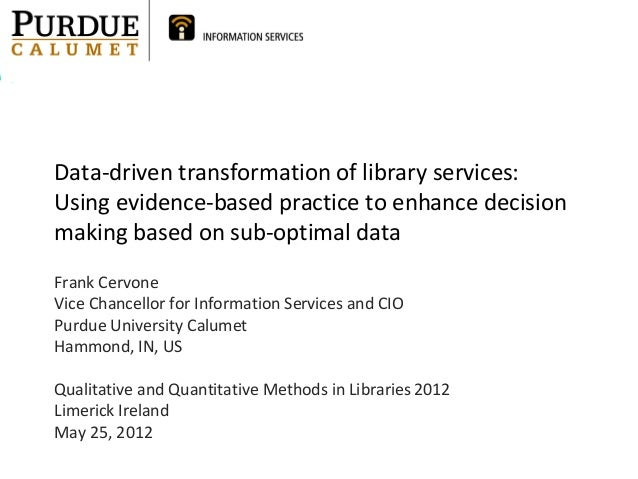 Data-driven transformation of library services:Using evidence-based practice to enhance decisionmaking based on sub-optima...