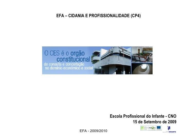 EFA - 2009/2010 Escola Profissional do Infante - CNO 15 de Setembro de 2009 EFA – CIDANIA E PROFISSIONALIDADE (CP4)