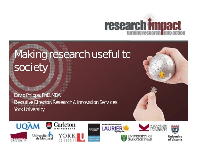 Making research useful tosocietyDavid Phipps, PhD, MBAExecutive Director, Research & Innovation ServicesYork University