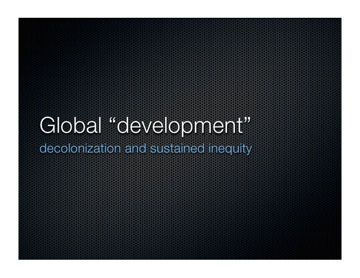 """Global """"development"""" decolonization and sustained inequity"""