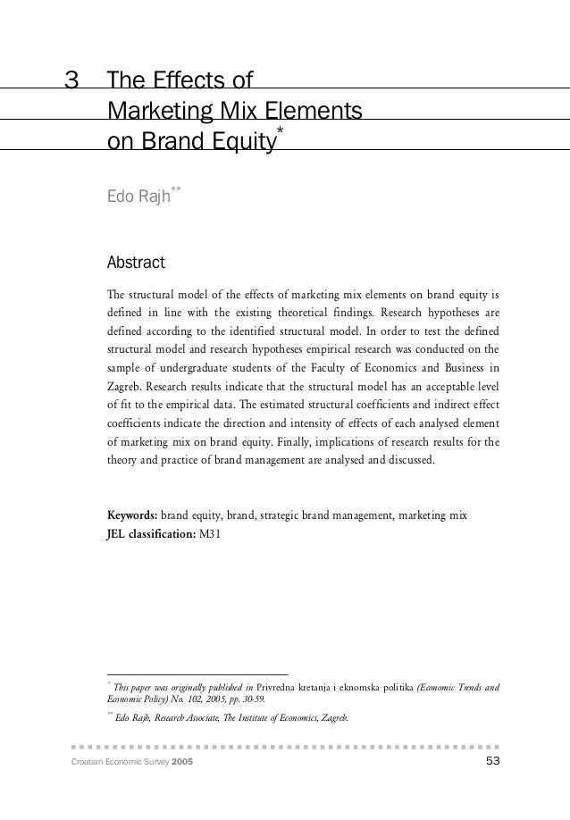 Croatian Economic Survey 2005 53 3 The Effects of Marketing Mix Elements on Brand Equity* Edo Rajh** Abstract The structur...