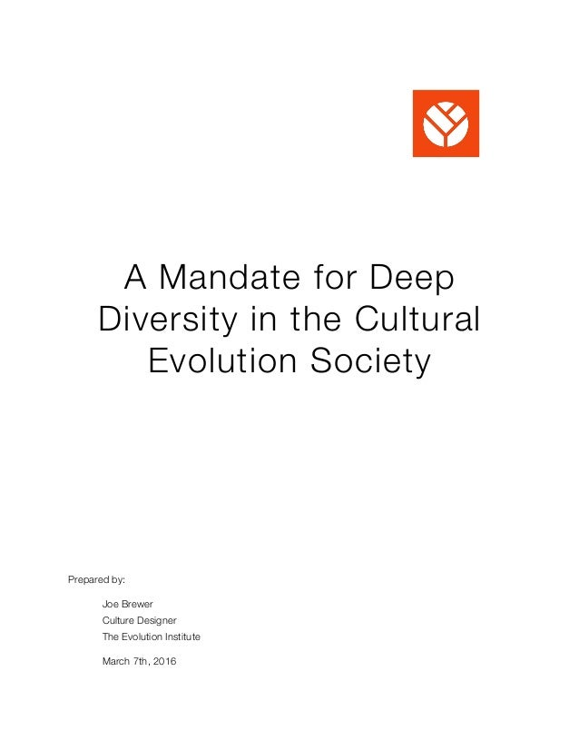 A Mandate for Deep Diversity in the Cultural Evolution Society Prepared by: 	 Joe Brewer 	 Culture Designer